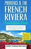 Provence: Provence & the French Riviera: Travel Guide Book-A Comprehensive 5-Day Travel Guide to Provence & the French Riviera, France & Unforgettable ... Travel Guides to Europe Series) (Volume 5)