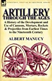 Artillery Through the Ages, Albert Manucy, 0857066749