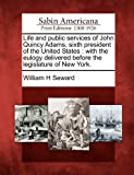 Life and Public Services of John Quincy Adams, Sixth President of the United States, William H. Seward, 1275598676