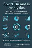 Sport Business Analytics: Using Data to Increase