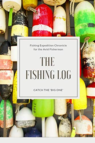 - The Fishing Log - Catch the Big One: Log All of Your Fishing Adventures, Places, and Amazing Catches