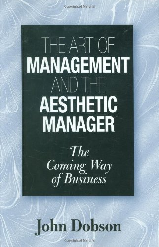 The Art of Management and the Aesthetic Manager: The Coming Way of Business