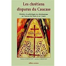 CHRÉTIENS DISPARUS EN CAUCASE (LES)