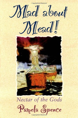 Mad About Mead  Nectar of the Gods, Spence, Pamela