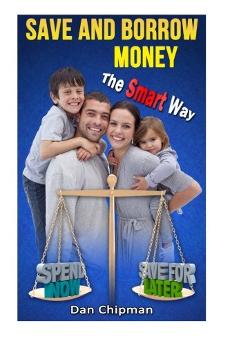 Save and Borrow Money the Smart Way: A Better Way to Save, Borrow, and Recycle Your Family's Money