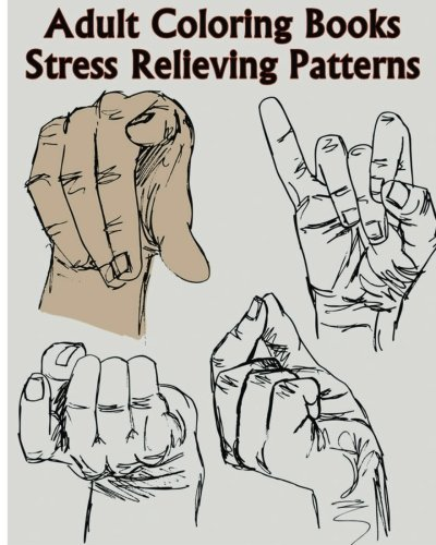 (Adult Coloring Books Stress Relieving Patterns: A Sign Language Coloring Books For Relaxation And Fun (Pencil Drawings Of Hands))