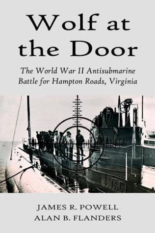 Wolf at the Door: The World War II Antisubmarine Battle for Hampton Roads, Virginia by James R. Powell - Virginia Hampton Mall