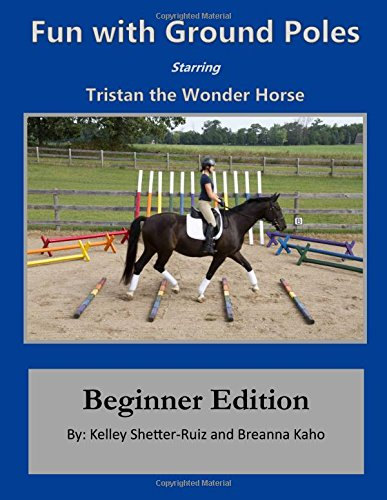 Tristan the Wonder Horse and Fun with Ground Poles: Beginner Edition (Volume 1)