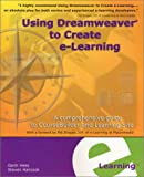Using Dreamweaver to Create E-Learning : A Comprehensive Guide to CourseBuilder and Learning Site, Hancock, Steven and Hess, Garin, 0971508003