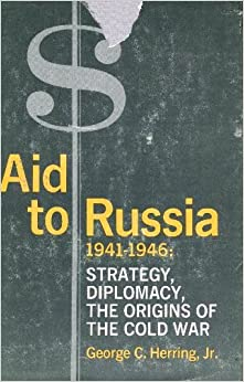 Herring: Aid To Russia Strategy Diplomacy And Origins Of Cold War (cloth) (Columbia Studies in Contemporary American History) 9780231033367 Higher Education Textbooks at amazon