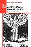 The BBC and Ultra-Modern Music, 1922-1936: Shaping a Nation's Tastes (Music in the Twentieth Century)
