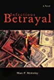 Infectious Betrayal, Marc Mckinlay, 0595452809