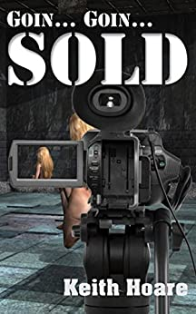 Goin... Goin... Sold (Trafficker series featuring Karen Marshall Book 4) by [Hoare, Keith]