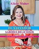 El Salvador, Sabores Deliciosos: 75 Recetas Autenticas de la Cocina Tradicional Salvadoreña (Spanish Edition)