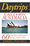 Daytrips Eastern Australia: 60 One Day Adventures by Car, Rail or Bus (Day Trips Travel Guides)