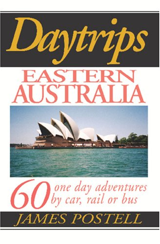 Daytrips Eastern Australia: 60 One Day Adventures by Car, Rail or Bus (Day Trips Travel Guides) PDF