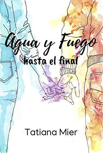 Agua y Fuego: hasta el final (Volumen nº 1) por Tatiana Mier