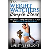 Weight Watchers: The WEIGHT WATCHERS Simple Start - Learn How To Lose Up Than 25 LBS In 30 Days With Weight Watchers Simple Start!: (weight watchers, weight watchers cookbook, weight watchers 2015)