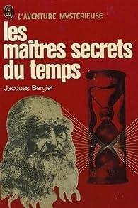 Les maîtres secrets du temps par Jacques Bergier