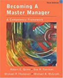 Becoming a Master Manager : A Competency Framework, Quinn, Robert E. and Faerman, Sue R., 047136178X