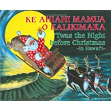 Twas the Night Before X-Mas in Hawaii: Ke Ahiahi Mamua O Kalikimaka