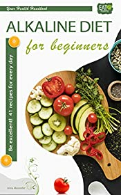 Alkaline diet  for beginners: 41 recipes for every day