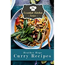 Curry Recipes: Delicious Meals from Around the World (The Essential Kitchen Series Book 97)