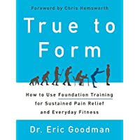 True to Form: How to Use Foundation Training for Sustained Pain Relief and Everyday...