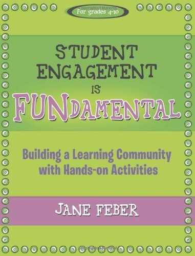 Student Engagement Is Fundamental: Building a Learning Community with Hands-On Activities [Paperback] [2011] (Author) Jane Feber