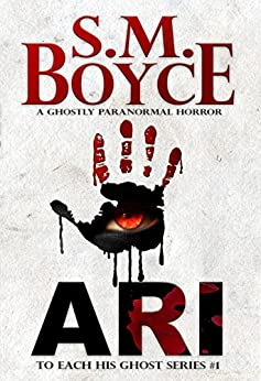 Ari (To Each His Ghost #1): A ghostly paranormal horror novel by [Boyce, S. M.]