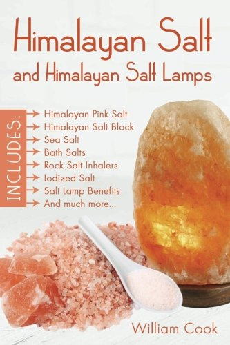 Himalayan Salt and Himalayan Salt Lamps; Himalayan Pink Salt, Himalayan Salt Block, Sea Salt, Bath Salts, Rock Salt Inhalers, Iodized Salt, Salt Lamp Benefits, and much more (Detox Bath Book)