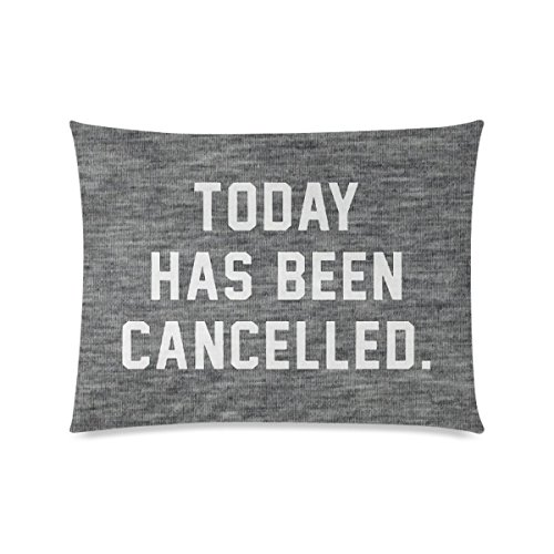 Today Has Been Cancelled Deisign Custom Zippered Pillowcase Cotton Pillow Cover Two Side 20x26 Inch -