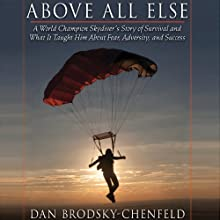 Above All Else: A World Champion Skydiver's Story of Survival and What It Taught Him About Fear, Adversity, and Success Audiobook by Dan Brodsky-Chenfeld Narrated by Nicholas Tecosky
