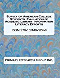 Survey of American College Students: Evaluation of Academic Library Information Literacy Efforts