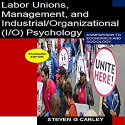 Labor Unions, Management, and Industrial/Organizational (I/O) Psychology