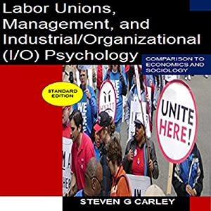 Labor Unions, Management, and Industrial/Organizational (I/O) Psychology Audiobook