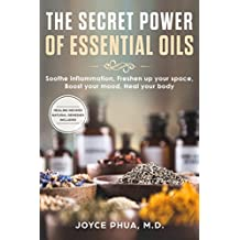 Essentail Oil: The Secret Power of Essential Oils: Soothe Inflammation, Freshen Up your Space, Boost your Mood and Heal your Body
