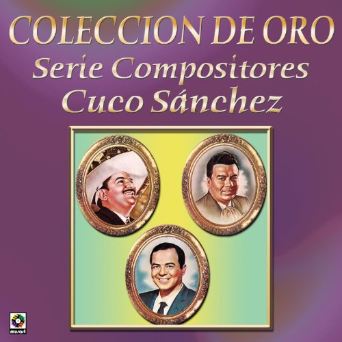 Coleccion de Oro Serie Compositores Cuco Sanchez