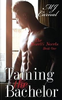 Taming the Bachelor (A Dickerman Moretti Novel Book 1) by [Carnal, MJ]