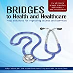 Bridges to Health and Healthcare: New Solutions to Improving Access and Services | Ruby K. Payne,Terie Dreussi-Smith,Lucy Shaw, MBA,Jan Young, DNSc