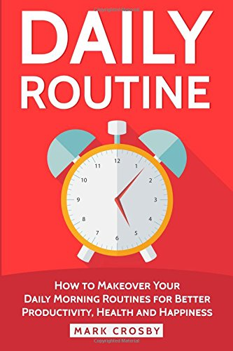 Daily Routine: How to Makeover Your Daily Morning Routines for Better Productivity, Health and Happiness pdf epub
