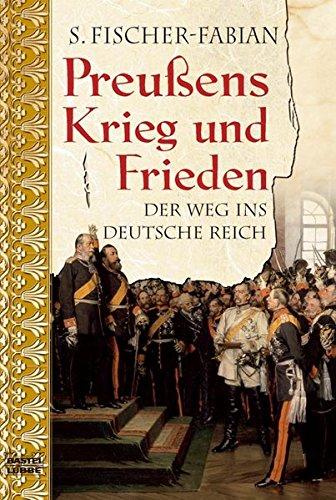Preußens Krieg und Frieden: Der Weg ins Deutsche Reich (Geschichte. Bastei Lübbe Taschenbücher)