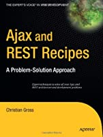 Ajax and REST Recipes: A Problem-Solution Approach Front Cover