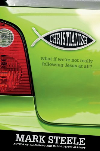 Christianish: What If We're Not Really Following Jesus at All? by [Steele, Mark]