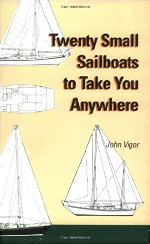 Twenty Small Sailboats to Take You Anywhere: John Vigor