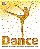 Dance: From Ballet to Breakin' Step into the Dazzling World of Dance Front Cover