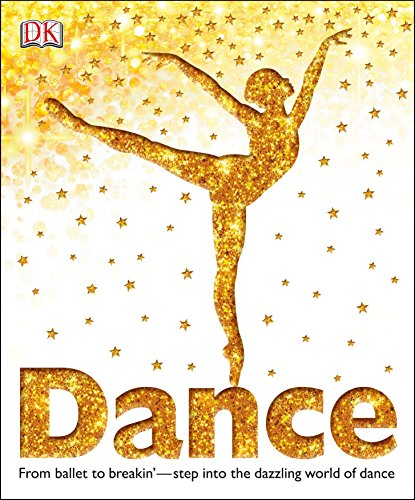 Dance: From Ballet to Breakin' Step into the Dazzling World of Dance (Dk)