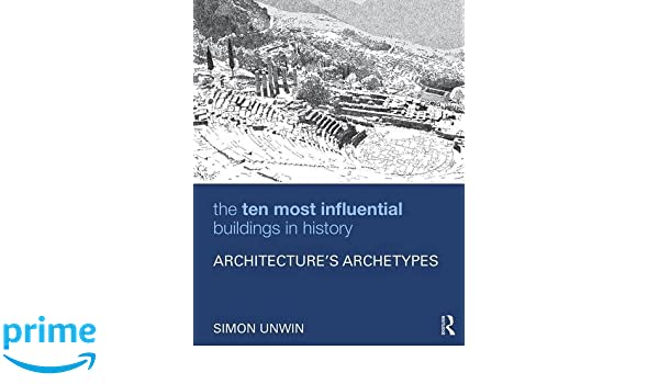 The ten most influential buildings in history architectures the ten most influential buildings in history architectures archetypes simon unwin 9781138898479 amazon books fandeluxe Choice Image
