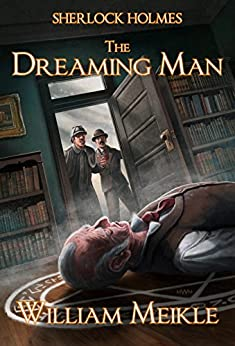 Sherlock Holmes- The Dreaming Man by [Meikle, William]