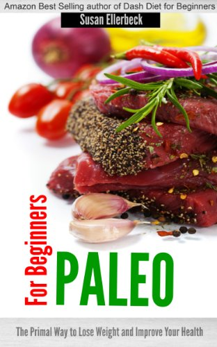 Paleo for Beginners - The Primal Way to Lose Weight and Improve Your Health by Susan Ellerbeck